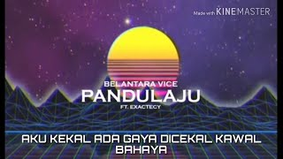 (UNOFFICIAL LYRICS VIDEO) BELANTARA VICE - PANDULAJU ft. EXACTECY | Lirik