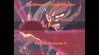 Baltimore Club Music-DJ Purp- Super Saiyan 6 (DBZ)