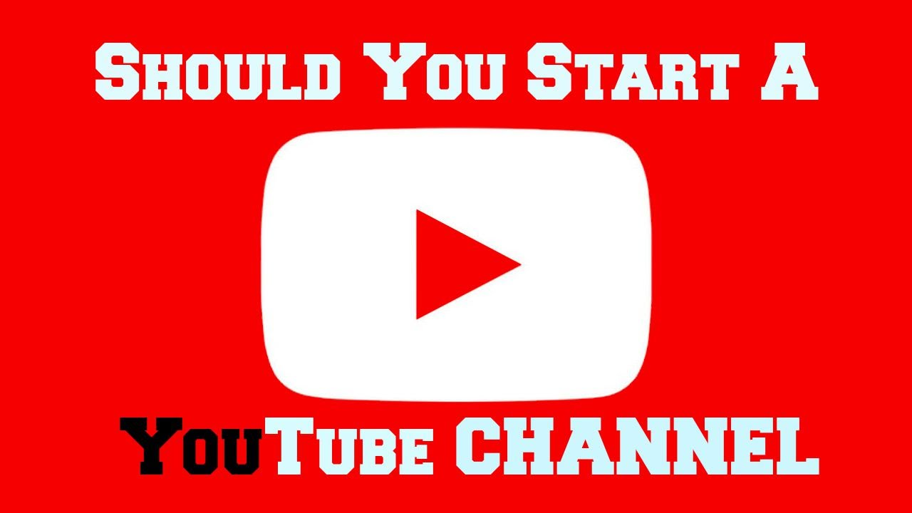 how to open a youtube channel and earn money should you start a youtube channel how to start a 7039