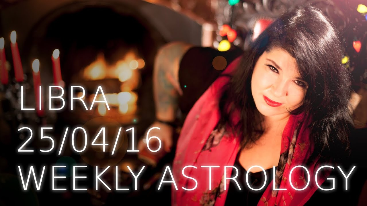 Libra Weekly Libra Weekly Astrology Forecast April 25th 2016 Youtube