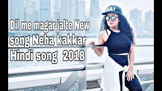 Dil me magar jalte || New Neha kakkar Song New Bollywood Hindi Song || djremix Song 2018