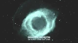 Dadavistic Orchestra - De Kunst: Star Dot Star
