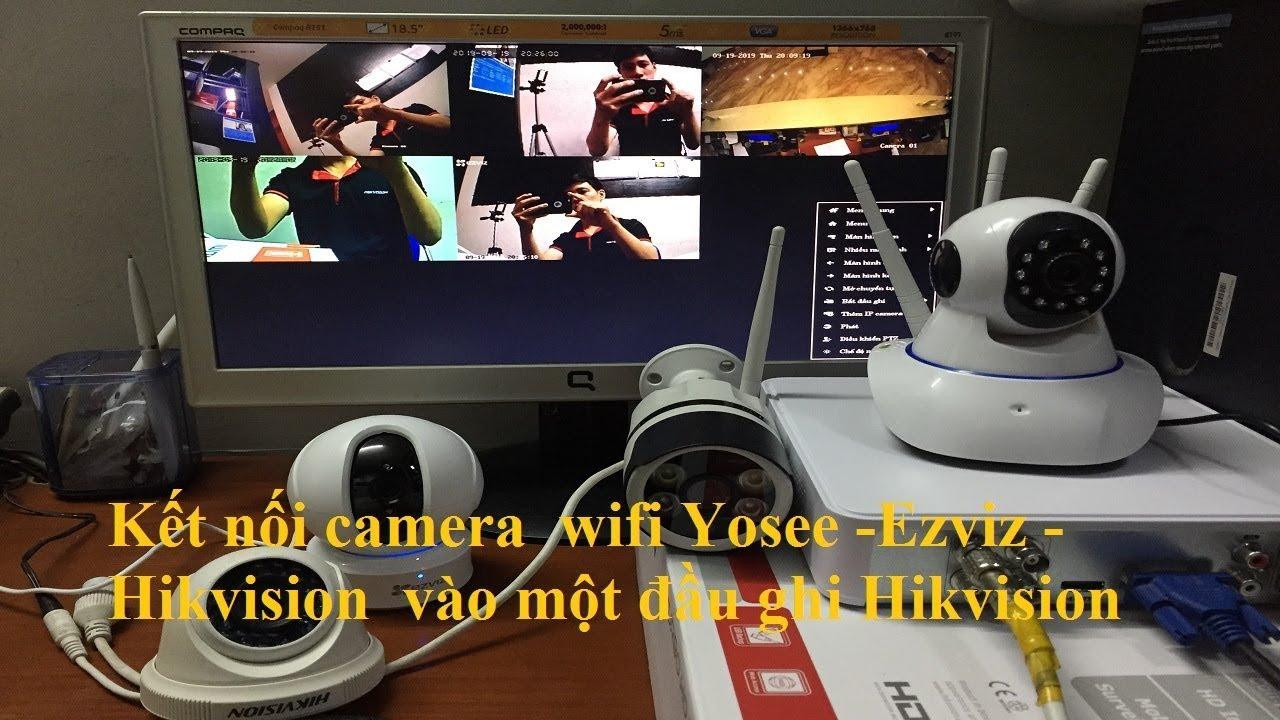 Kết nối camera Wifi  Yosee – EZviZ –  Hikvision vào cùng một đầu ghi HIKvision
