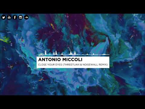 Antonio Miccoli - Close Your Eyes (Threetuan & NOISEWALL Remix)