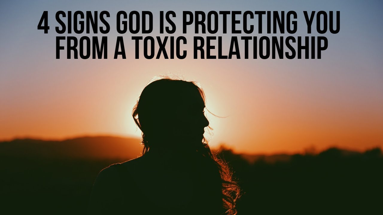 4 Signs God Is Protecting You from a Toxic Relationship