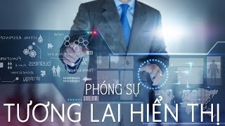 [HDvietnam] Phóng sự: Tương lai ngành công nghiệp hiển thị (Phần 1)