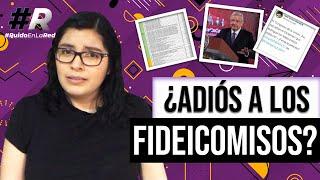 ¿Por qué Morena quiere desaparecer los fideicomisos públicos en México? | ¿Fideicomisos eliminados?