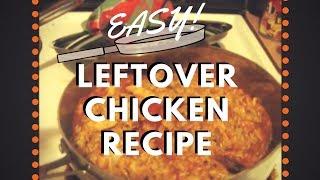 Easy Leftover Chicken recipe