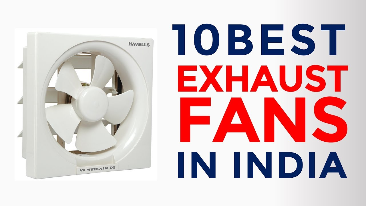 10 Best Exhaust Fans For Kitchen Bathroom In India With Price Top Brands 2017