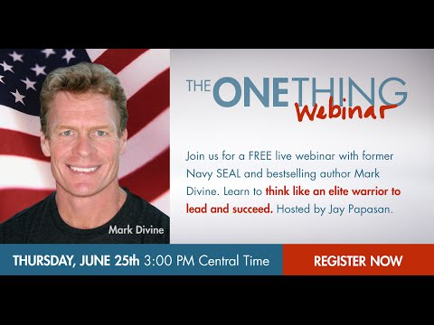 The ONE Thing Webinar with New York Times bestselling author Mark Divine (06-25-15)