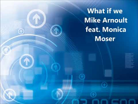 What If We? -  Mike Arnoult Feat. Monica Moser