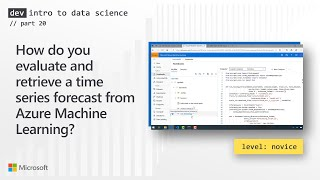 How do you evaluate and retrieve a time series forecast from Azure Machine Learning? (20 of 28)