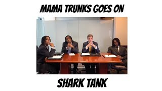 Mama Trunks Goes on Shark Tank