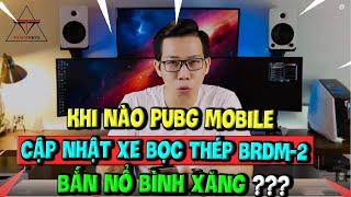 Hỏi Đáp Gaming Số 6: Khi Nào PUBG Mobile Cập Nhật Xe Bọc Thép BRDM 2, Bắn Nổ Bình Xăng?
