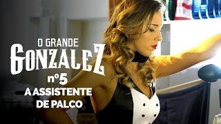 Vídeo - O Grande Gonzalez – EP05: A Assistente de Palco