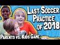 Last Soccer Practice of 2018 ⚽ // Parents Vs. Kids Game 🏃