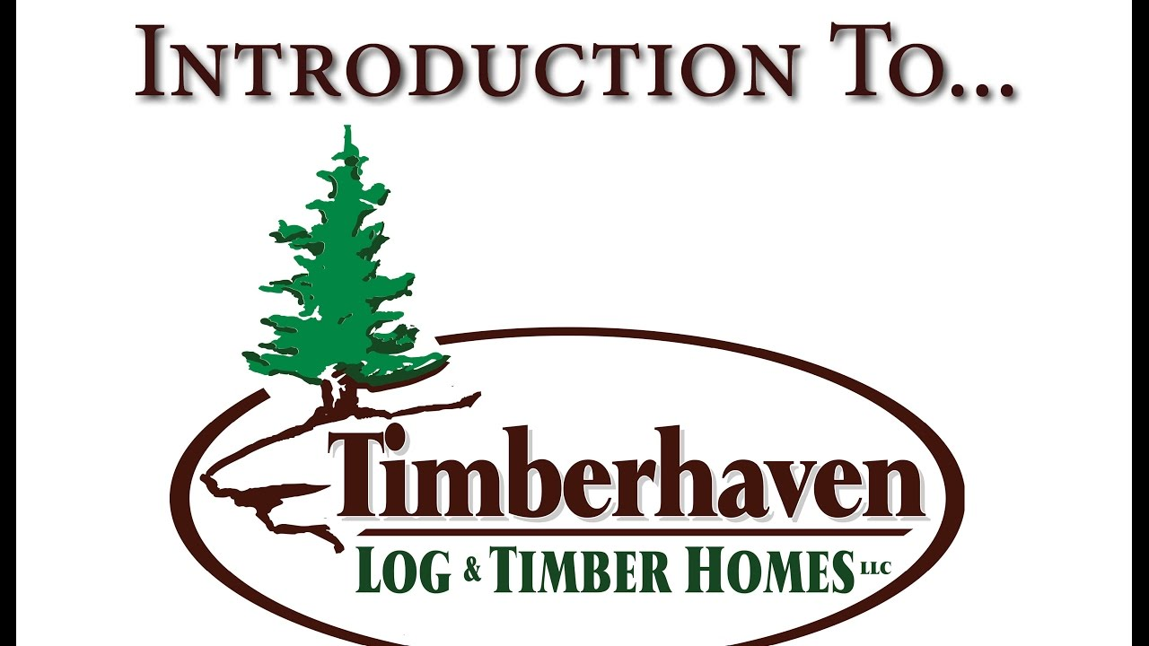Introduction to Timberhaven Log & Timber Homes - YouTube
