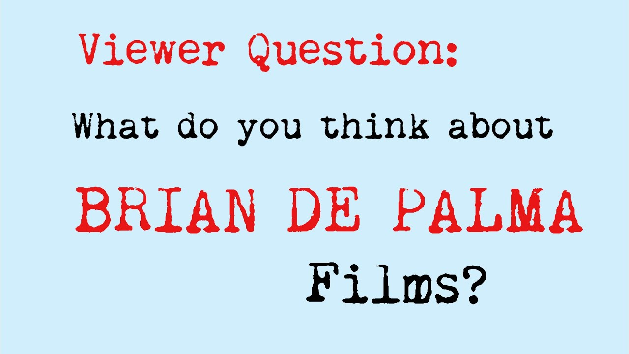 Download Viewer Question: What do you think about Brian De Palma films?
