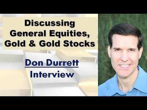 Don Durrett | Discussing General Equities, Gold & Gold Stocks