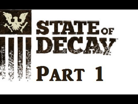 State of Decay: Introduction - Part 1