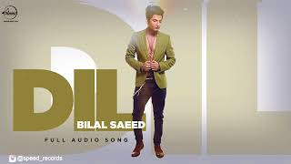 Dil  Full Audio Song    Bilal Saeed   Punjabi Song Collection   Speed Records AMR