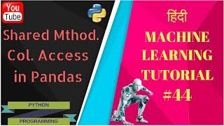 44. [Hindi]Machine Learning : Shared Methods & Column Access in Pandas | 2018 |Python 3
