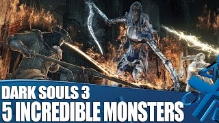 dark souls 3 ps4 gameplay 5 monsters that prove dark souls is still the boss