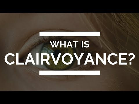 What Is Clairvoyance And How Does It Work --  Psychic Phenomena