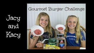 Gourmet Burger Challenge ~ Jacy And Kacy