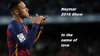 Neymar 2016 Show - In the name of love ᴴᴰ