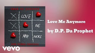 D.P. Da Prophet - Love Me Anymore (AUDIO) ft. Kalio Diamond