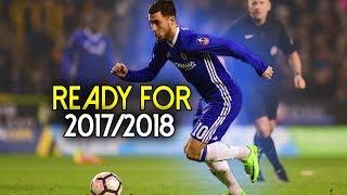 Eden hazard - ready for 2017/18 - best goals & skills 2016/17   hd