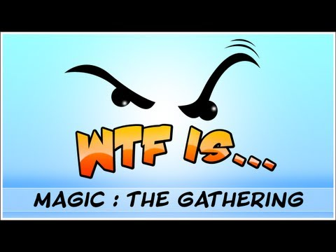 ► WTF Is... - Magic : The Gathering ?