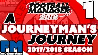 A Journeyman's Journey - Football Manager 2018 - Part 1 - Welcome to Brackley Town F.C.