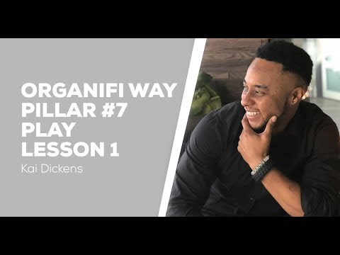 Organifi Way Pillar 7 Play - Lesson 1 - Play Is The Birthplace - Kai Dickens