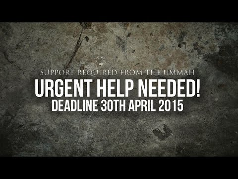 URGENT SUPPORT REQUIRED FROM THE UMMAH - Deadline 30th April 2015