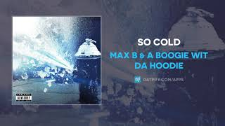 Max B & A Boogie Wit Da Hoodie - So Cold (AUDIO)