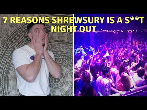 7 REASONS SHREWSBURY IS A S**T NIGHT OUT