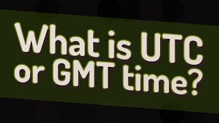 What is UTC or GMT time?