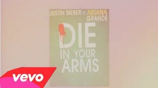 Justin Bieber - Die In Your Arms (Ft. Ariana Grande) (Lyrics)