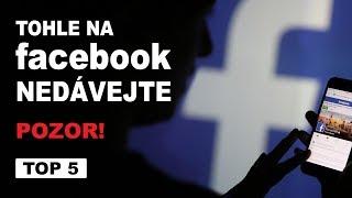 5 Věcí, které nedávejte na Facebook