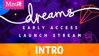 How else do you launch Dreams Early Access to the CoMmunity? With a...