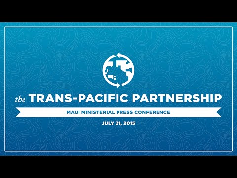 Trans-Pacific Partnership Maui Ministerial Press Conference