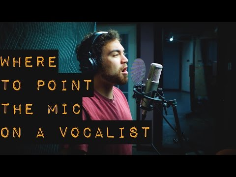 Vocal Recording - Where to Point the Mic at the Vocalist