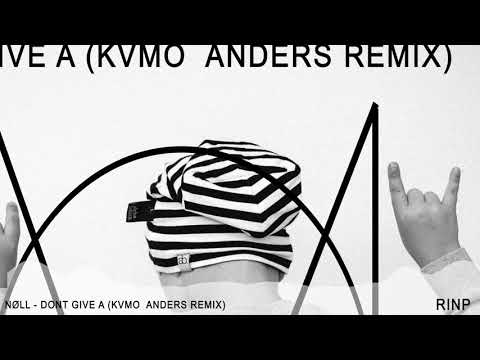 nøll - Dont Give A (KVMO  ANDERS Remix)