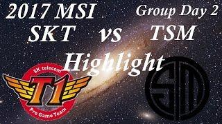 2017 MSI Group Day 2 SKT vs TSM HighLight