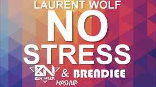 Laurent Wolf - No Stress 2015 (Ben Nyler & Brendiee Mashup)