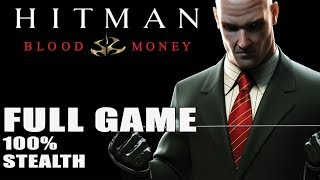Hitman Blood Money【FULL GAME】100 stealth  LONGPLAY