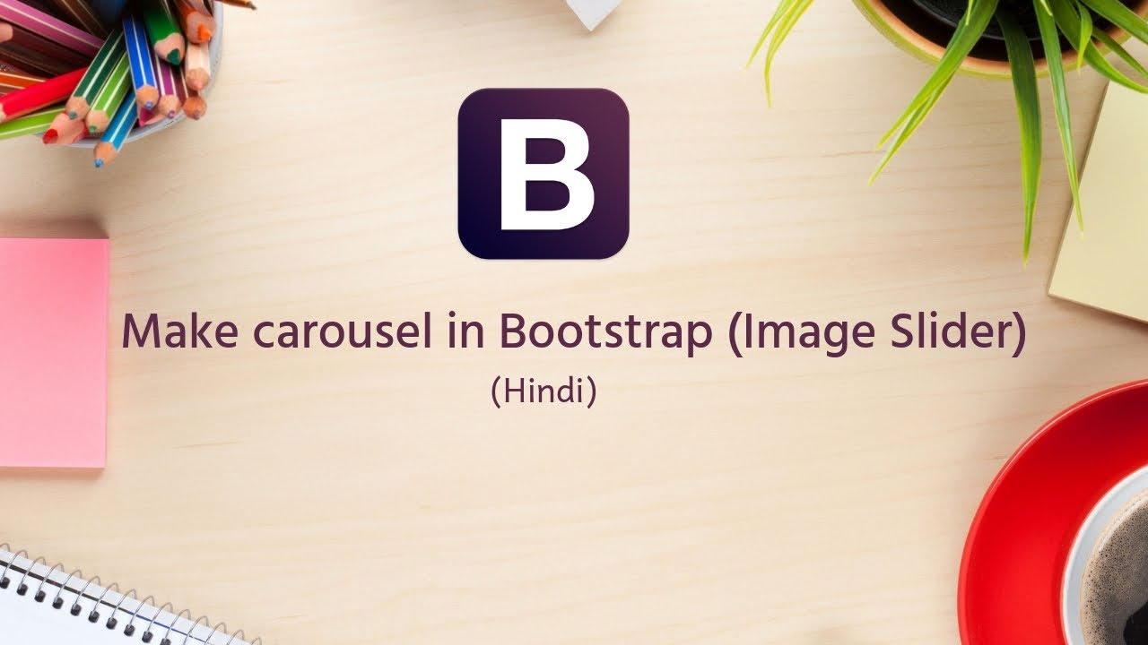 Bootstrap Tutorials in Hindi/urdu - 15 - How to make carousel in Bootstrap  (Image Slider)
