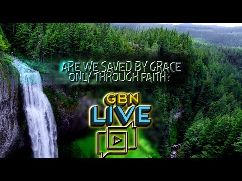 Are We Saved By Grace Only Through Faith? | Ep. 181 - GBN Live